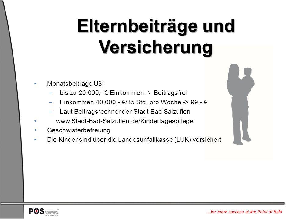 …for more success at the Point of Sa le Elternbeiträge und Versicherung Monatsbeiträge U3: – bis zu 20.000,- € Einkommen -> Beitragsfrei – Einkommen 40.000,- €/35 Std.