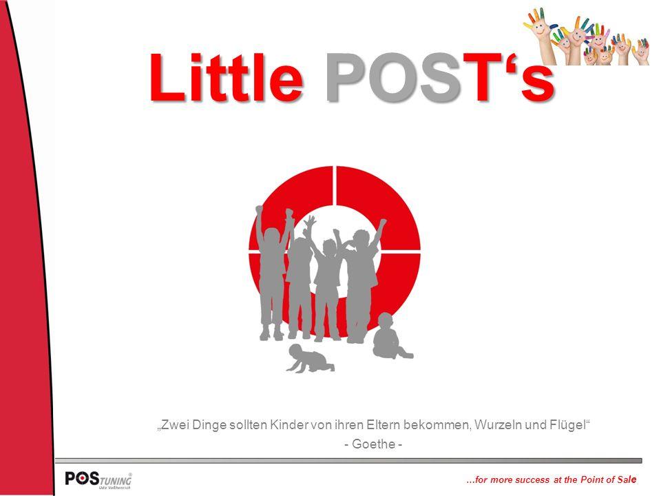 """…for more success at the Point of Sa le Little POST's """"Zwei Dinge sollten Kinder von ihren Eltern bekommen, Wurzeln und Flügel - Goethe -"""