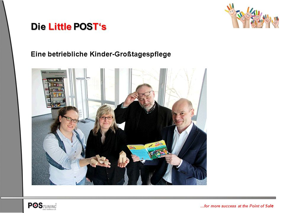 …for more success at the Point of Sa le Die Little POST's Eine betriebliche Kinder-Großtagespflege