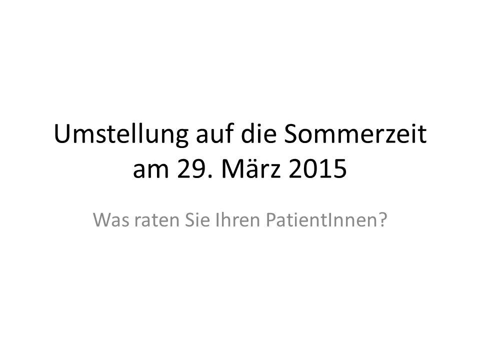 Umstellung auf die Sommerzeit am 29. März 2015 Was raten Sie Ihren PatientInnen?