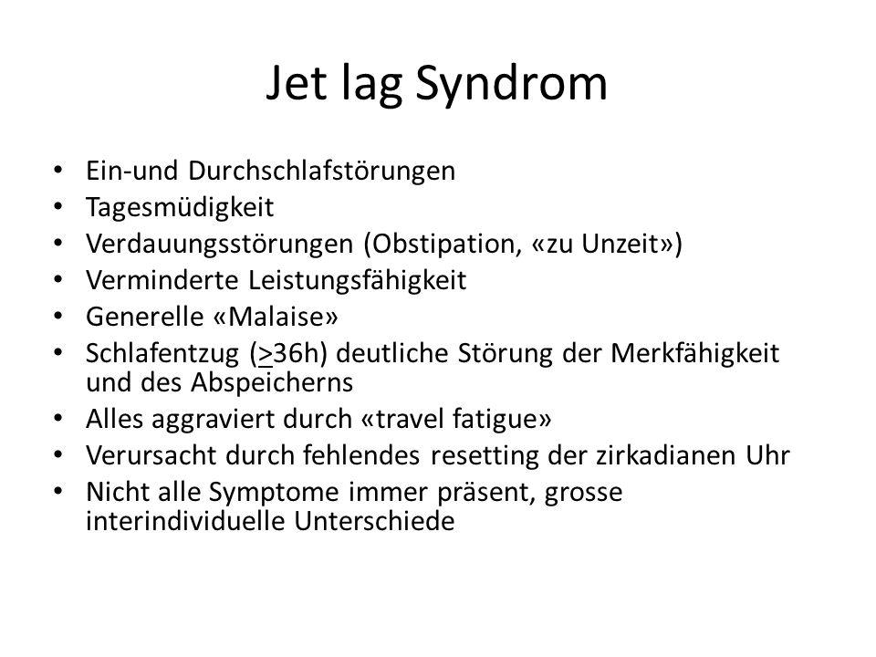 Jet lag Syndrom Ein-und Durchschlafstörungen Tagesmüdigkeit Verdauungsstörungen (Obstipation, «zu Unzeit») Verminderte Leistungsfähigkeit Generelle «M