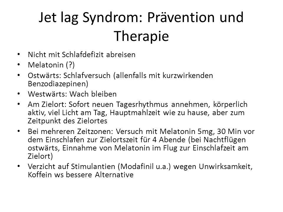 Jet lag Syndrom: Prävention und Therapie Nicht mit Schlafdefizit abreisen Melatonin (?) Ostwärts: Schlafversuch (allenfalls mit kurzwirkenden Benzodia