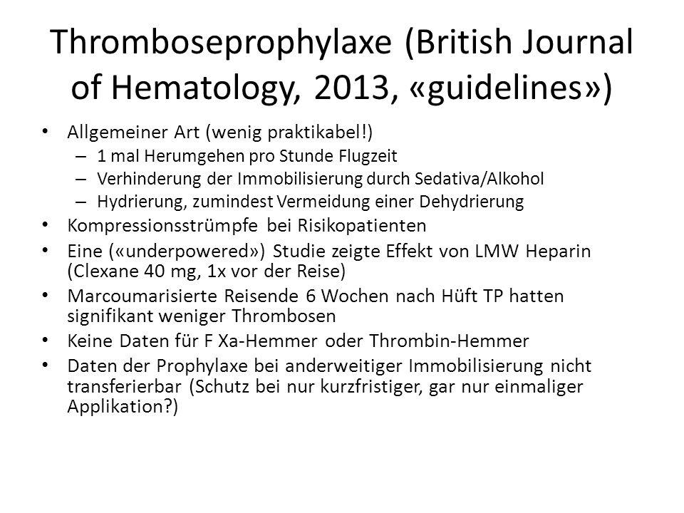 Thromboseprophylaxe (British Journal of Hematology, 2013, «guidelines») Allgemeiner Art (wenig praktikabel!) – 1 mal Herumgehen pro Stunde Flugzeit –