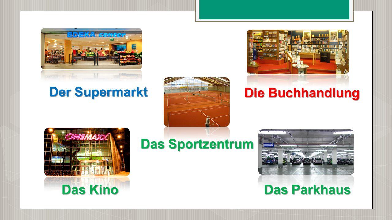 Der Supermarkt Die Buchhandlung Das Sportzentrum Das Kino Das Parkhaus