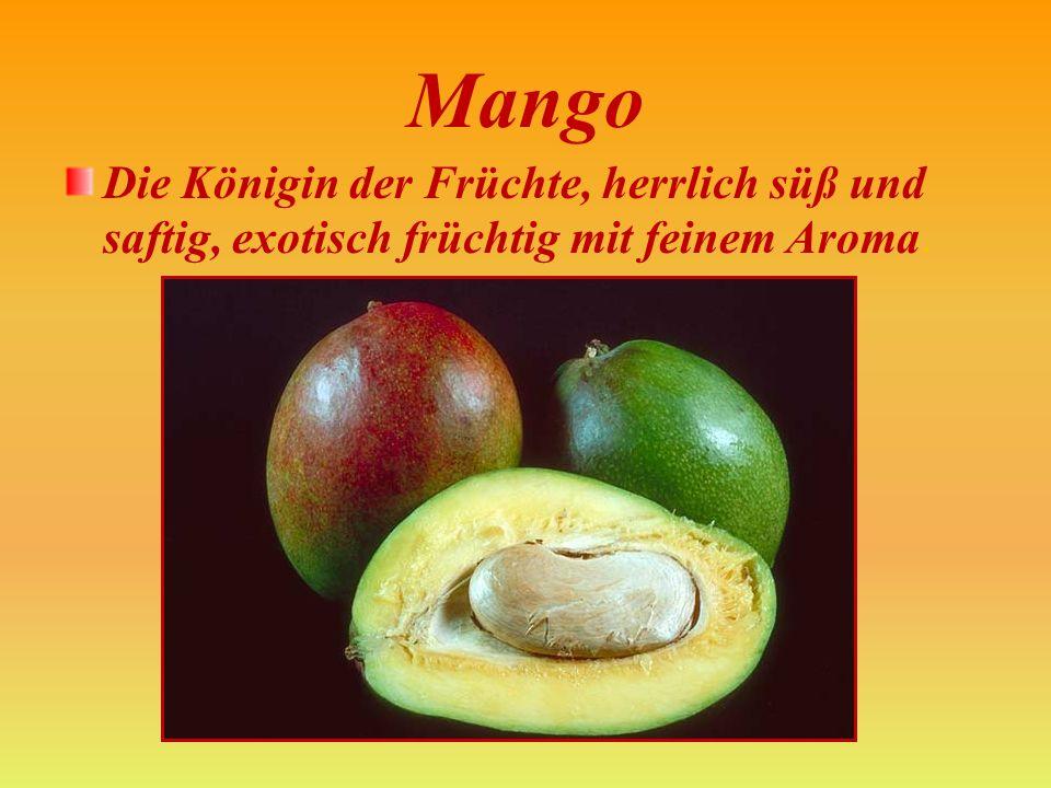 Mango Die Königin der Früchte, herrlich süß und saftig, exotisch früchtig mit feinem Aroma.