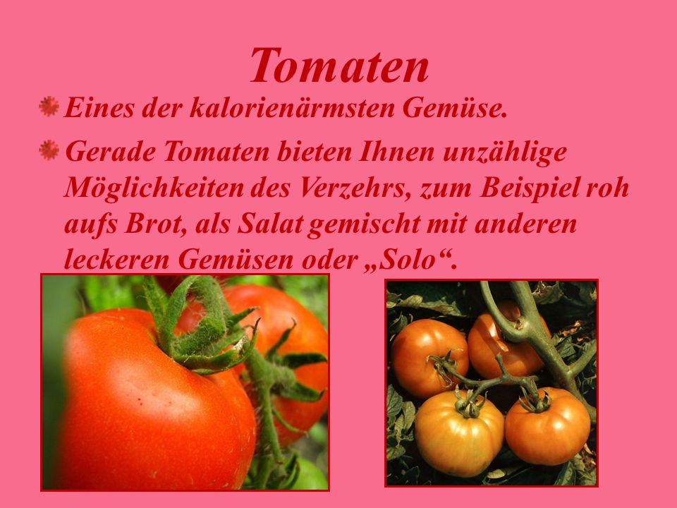 Tomaten Eines der kalorienärmsten Gemüse. Gerade Tomaten bieten Ihnen unzählige Möglichkeiten des Verzehrs, zum Beispiel roh aufs Brot, als Salat gemi