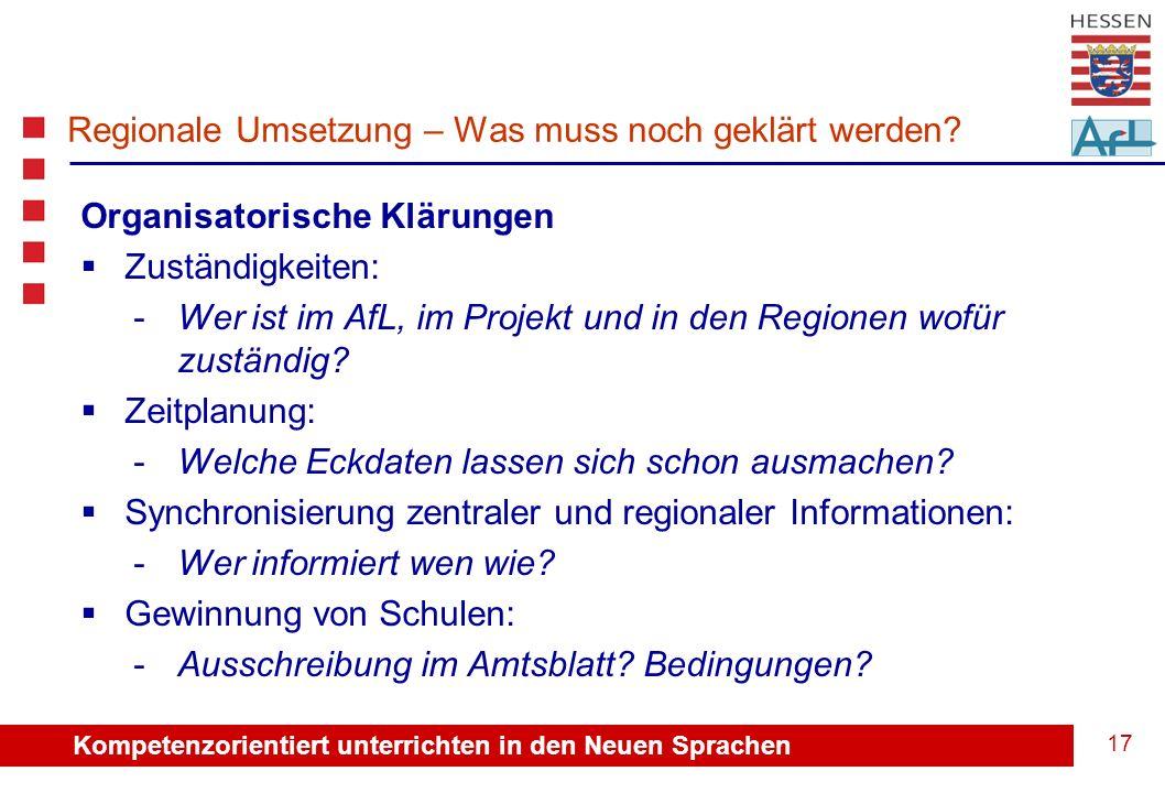 Kompetenzorientiert unterrichten in den Neuen Sprachen 17 Regionale Umsetzung – Was muss noch geklärt werden.