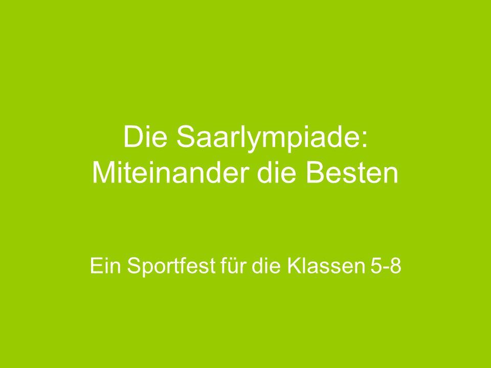 Die Saarlympiade: Miteinander die Besten Ein Sportfest für die Klassen 5-8