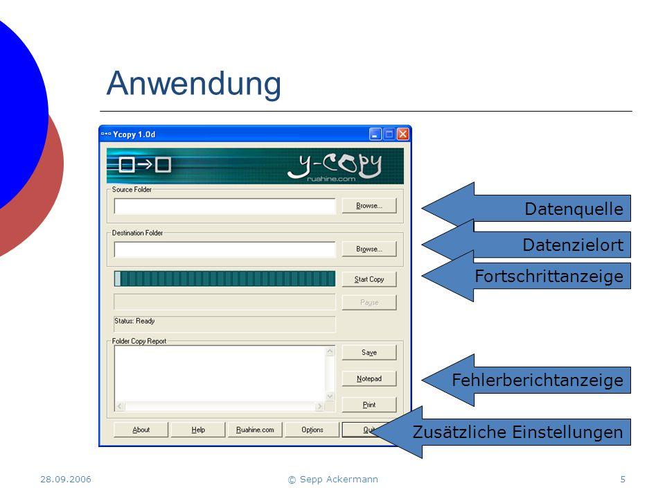 Anwendung 28.09.2006© Sepp Ackermann5 Datenquelle Datenzielort Fortschrittanzeige Fehlerberichtanzeige Zusätzliche Einstellungen