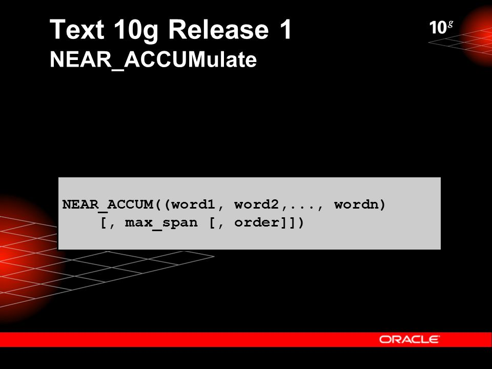 Text 10g Release 1 NEAR_ACCUMulate NEAR_ACCUM((word1, word2,..., wordn) [, max_span [, order]])
