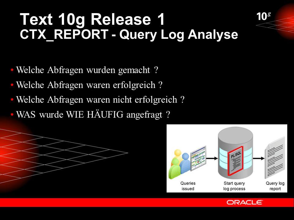 Text 10g Release 1 CTX_REPORT - Query Log Analyse Welche Abfragen wurden gemacht .