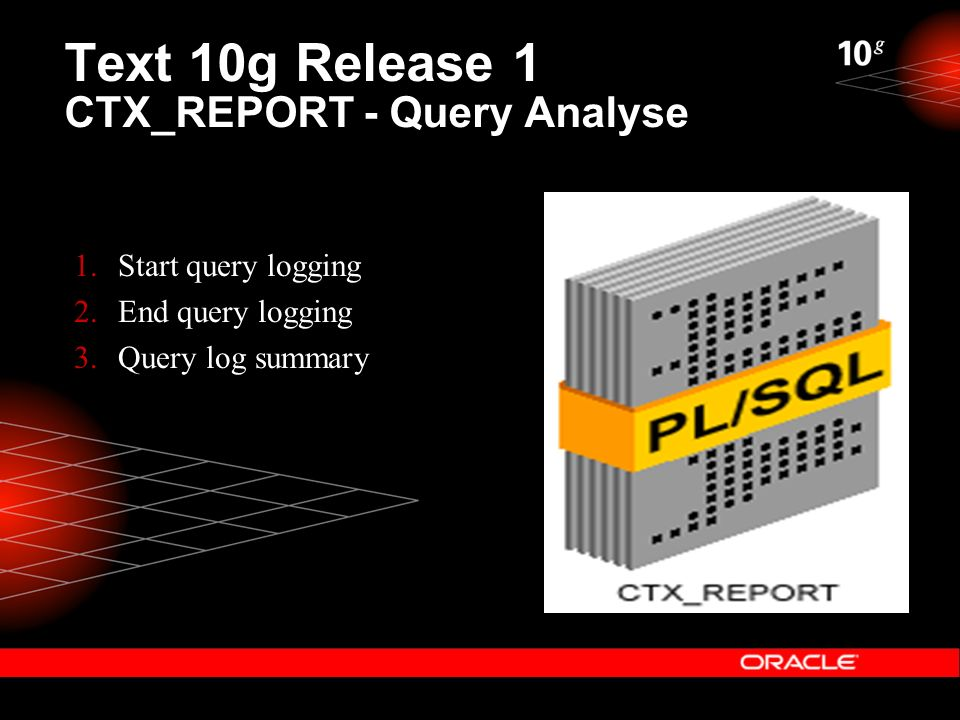 Text 10g Release 1 CTX_REPORT - Query Analyse 1.Start query logging 2.End query logging 3.Query log summary