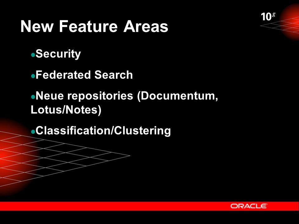 New Feature Areas Security Federated Search Neue repositories (Documentum, Lotus/Notes) Classification/Clustering