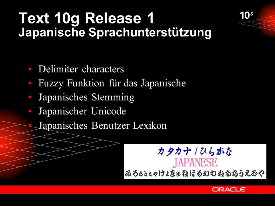 Text 10g Release 1 Japanische Sprachunterstützung Delimiter characters Fuzzy Funktion für das Japanische Japanisches Stemming Japanischer Unicode Japanisches Benutzer Lexikon