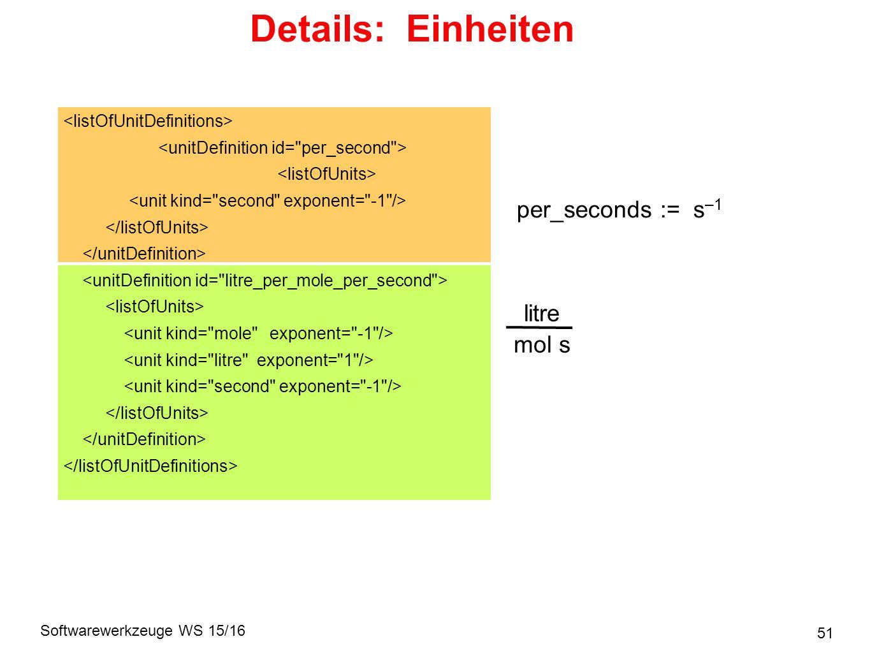 Softwarewerkzeuge WS 15/16 Details: Einheiten 51 per_seconds := s –1 litre mol s