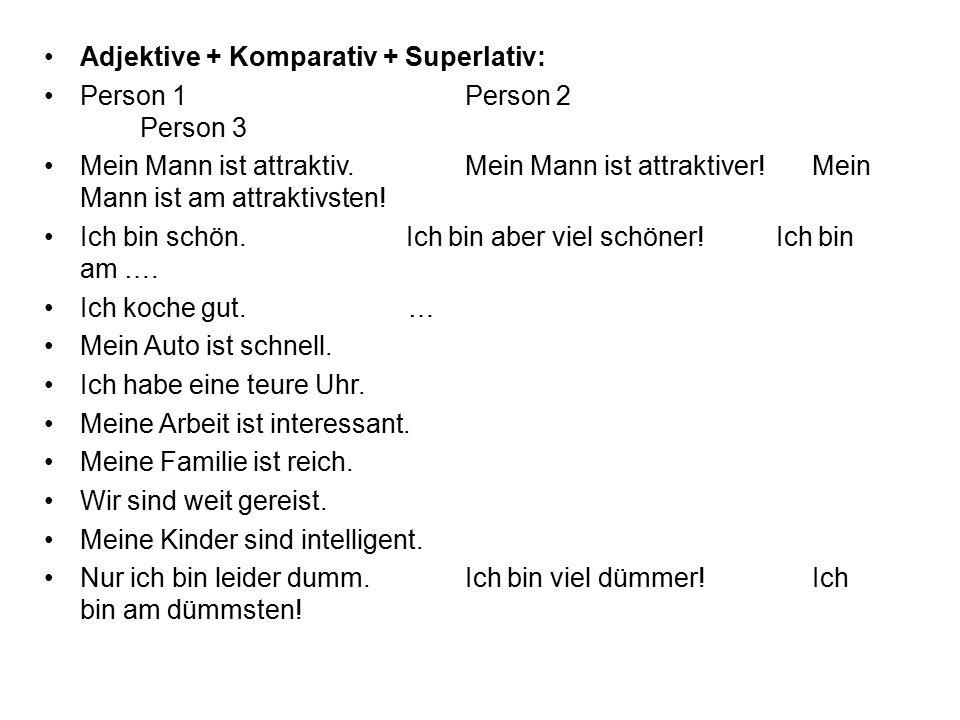 Adjektive + Komparativ + Superlativ: Person 1 Person 2 Person 3 Mein Mann ist attraktiv.