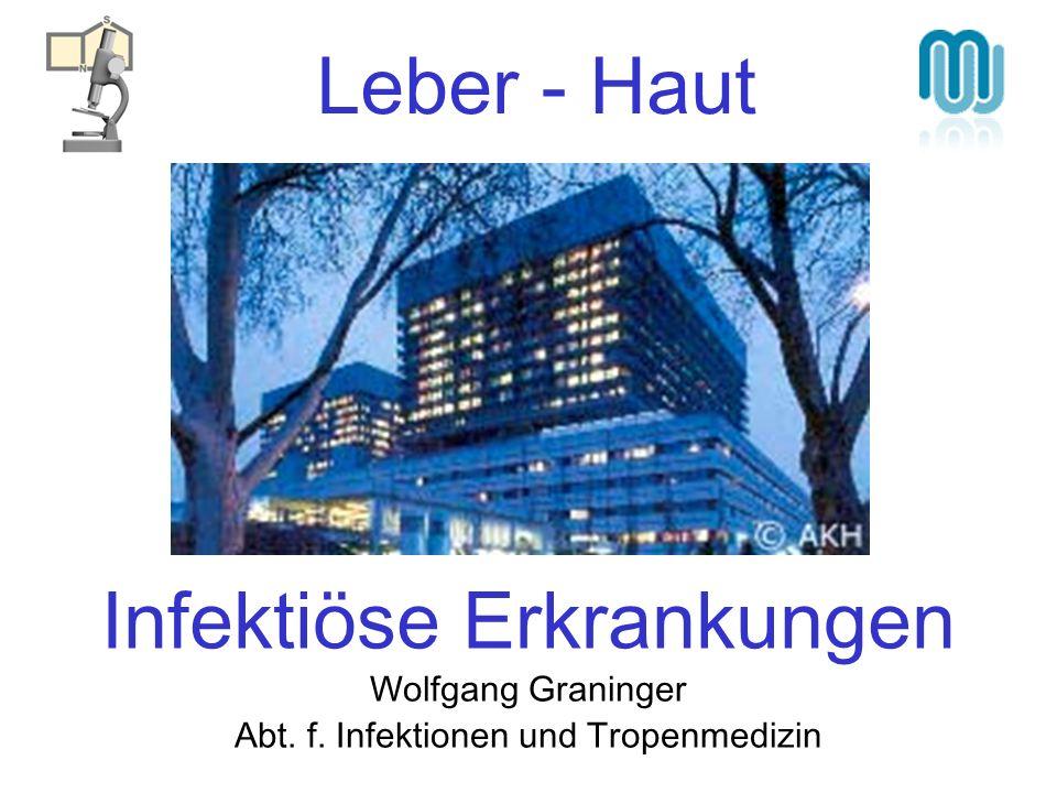 Infektiöse Erkrankungen Wolfgang Graninger Abt. f. Infektionen und Tropenmedizin Leber - Haut