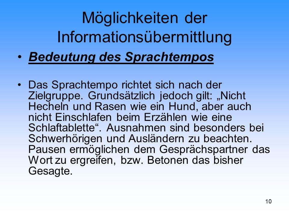 10 Möglichkeiten der Informationsübermittlung Bedeutung des Sprachtempos Das Sprachtempo richtet sich nach der Zielgruppe. Grundsätzlich jedoch gilt: