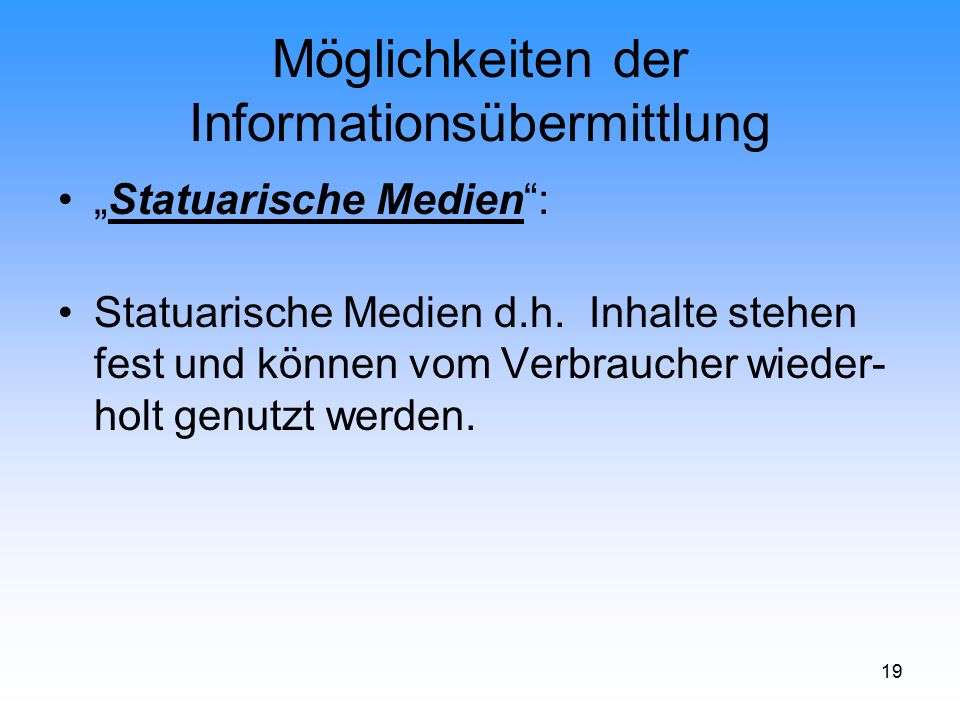 """19 Möglichkeiten der Informationsübermittlung """"Statuarische Medien"""": Statuarische Medien d.h. Inhalte stehen fest und können vom Verbraucher wieder- h"""