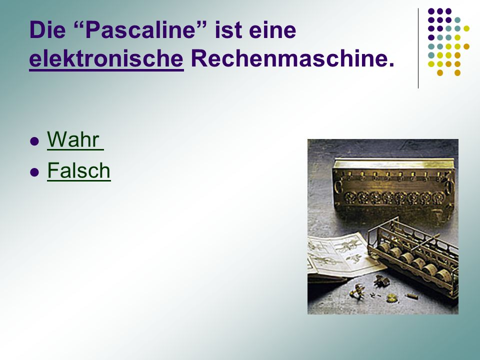 """Die """"Pascaline"""" ist eine elektronische Rechenmaschine. Wahr Falsch"""