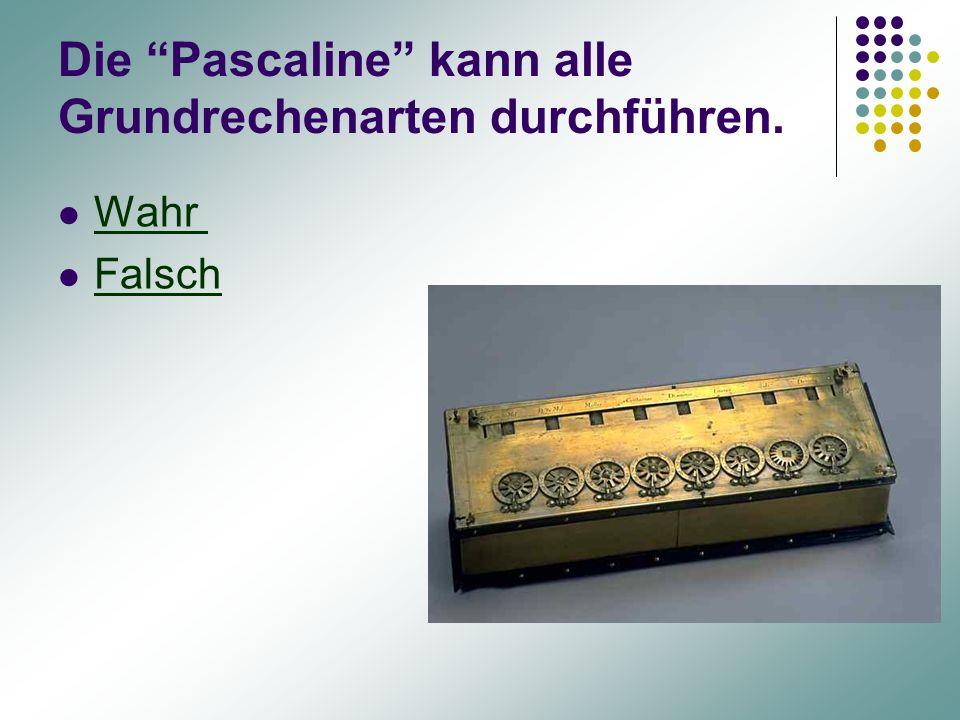 """Die """"Pascaline"""" kann alle Grundrechenarten durchführen. Wahr Falsch"""