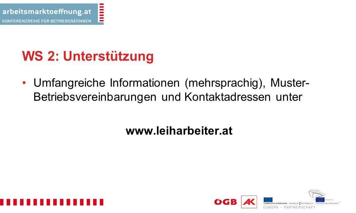 WS 2: Unterstützung Umfangreiche Informationen (mehrsprachig), Muster- Betriebsvereinbarungen und Kontaktadressen unter www.leiharbeiter.at