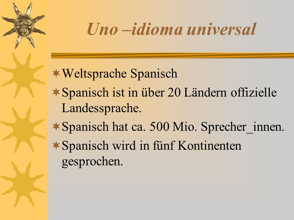 Uno –idioma universal  Weltsprache Spanisch  Spanisch ist in über 20 Ländern offizielle Landessprache.