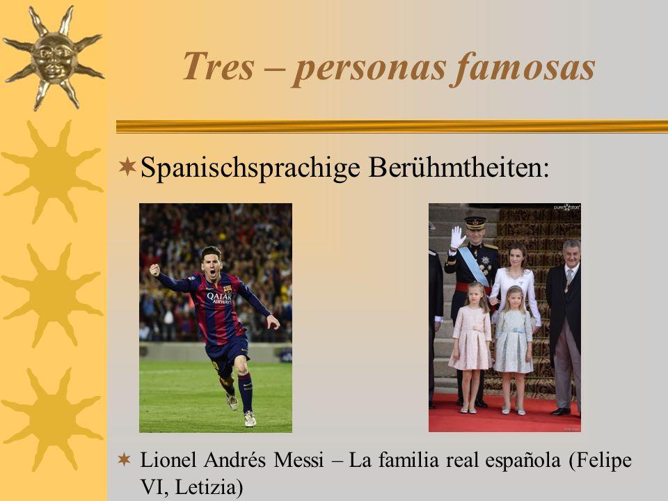 Tres – personas famosas  Spanischsprachige Berühmtheiten:  Lionel Andrés Messi – La familia real española (Felipe VI, Letizia)