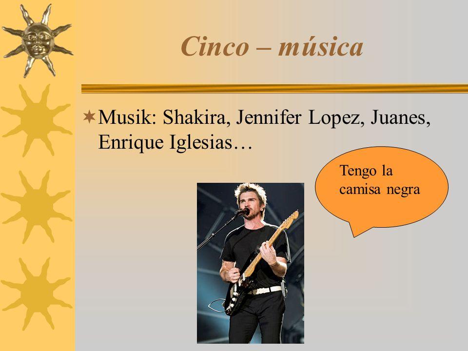 Cinco – música  Musik: Shakira, Jennifer Lopez, Juanes, Enrique Iglesias… Tengo la camisa negra