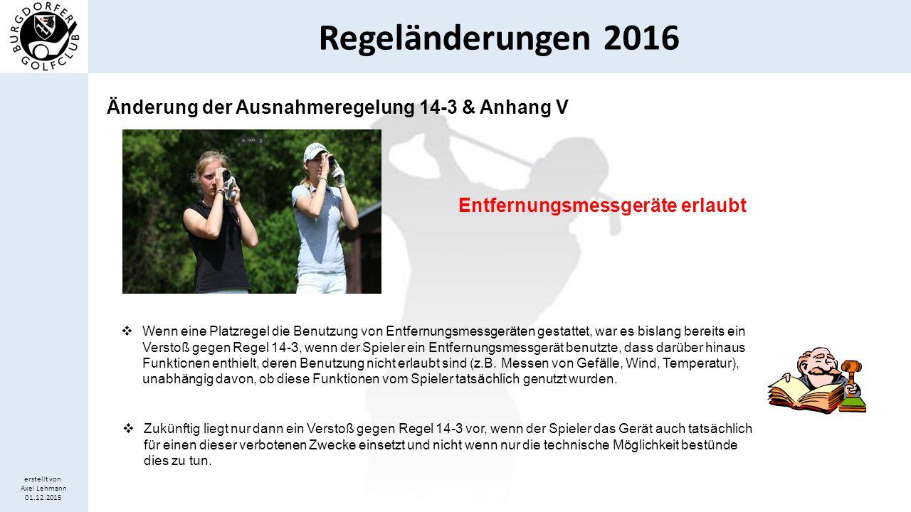 Regeländerungen 2016 erstellt von Axel Lehmann 01.12.2015 Änderung der Ausnahmeregelung 14-3 & Anhang V Entfernungsmessgeräte erlaubt  Wenn eine Plat