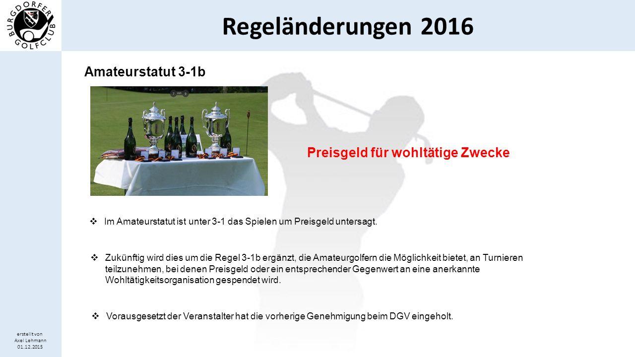 Regeländerungen 2016 erstellt von Axel Lehmann 01.12.2015 Änderung 9-2b(I) Wartefrist; Berufsgolf  Golfspieler, die ihren Amateurstatus verloren haben, können diesen nach Regel 9-2 wieder anerkennen lassen.