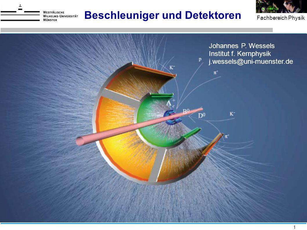 1 Fachbereich Physik Beschleuniger und Detektoren Johannes P. Wessels Institut f. Kernphysik j.wessels@uni-muenster.de