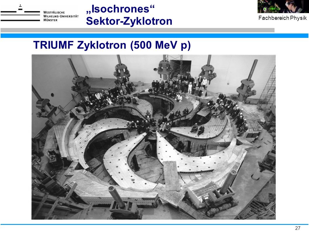 "27 Fachbereich Physik TRIUMF Zyklotron (500 MeV p) ""Isochrones"" Sektor-Zyklotron"