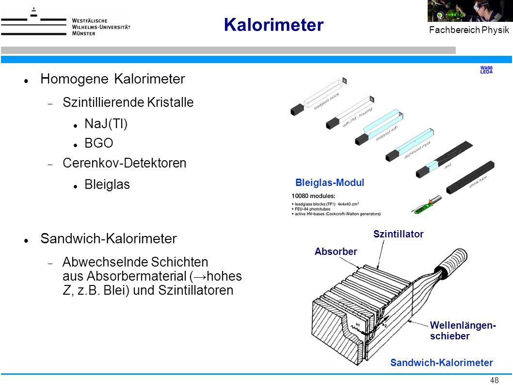 48 Fachbereich Physik Kalorimeter Homogene Kalorimeter  Szintillierende Kristalle NaJ(Tl) BGO  Cerenkov-Detektoren Bleiglas Sandwich-Kalorimeter  A