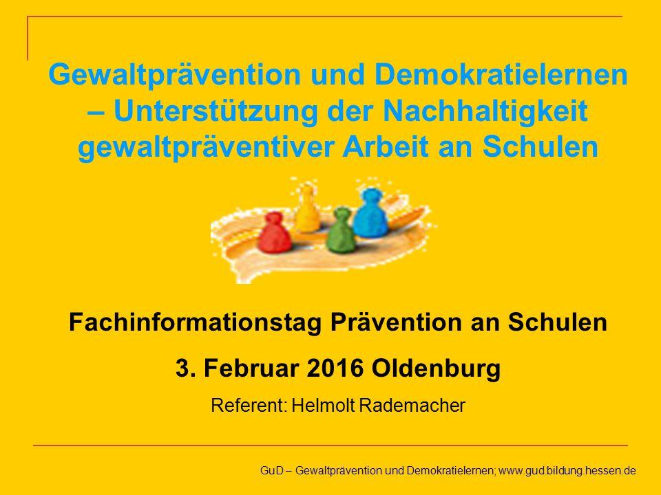 GuD – Gewaltprävention und Demokratielernen; www.gud.bildung.hessen.de Gewaltprävention und Demokratielernen – Unterstützung der Nachhaltigkeit gewalt
