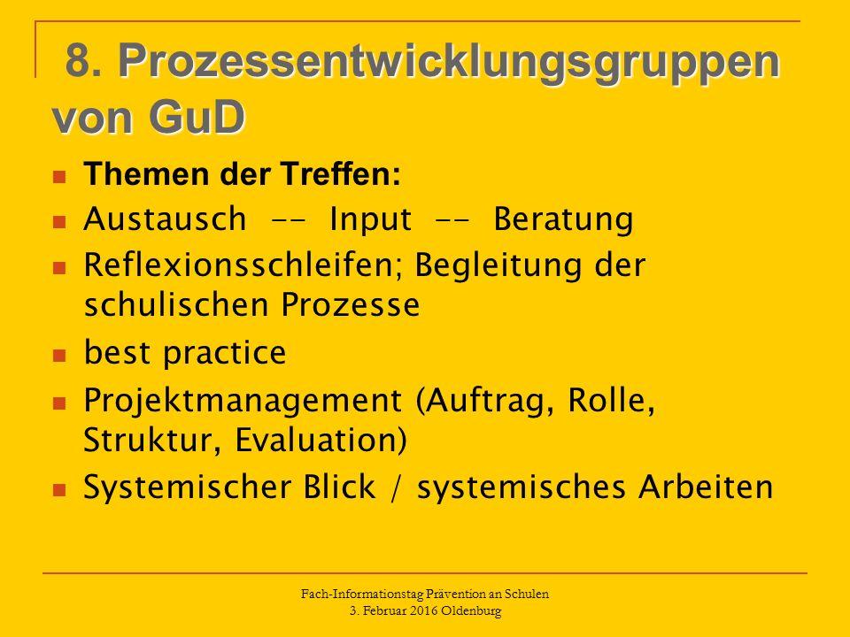 Prozessentwicklungsgruppen von GuD 8. Prozessentwicklungsgruppen von GuD Themen der Treffen: Austausch -- Input -- Beratung Reflexionsschleifen; Begle