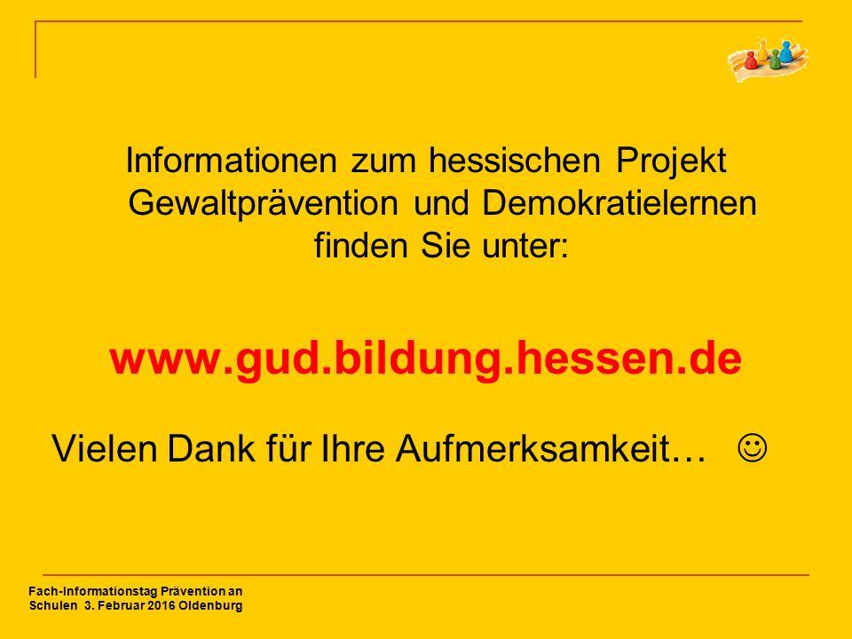 Informationen zum hessischen Projekt Gewaltprävention und Demokratielernen finden Sie unter: www.gud.bildung.hessen.de Vielen Dank für Ihre Aufmerksamkeit… Fach-Informationstag Prävention an Schulen 3.