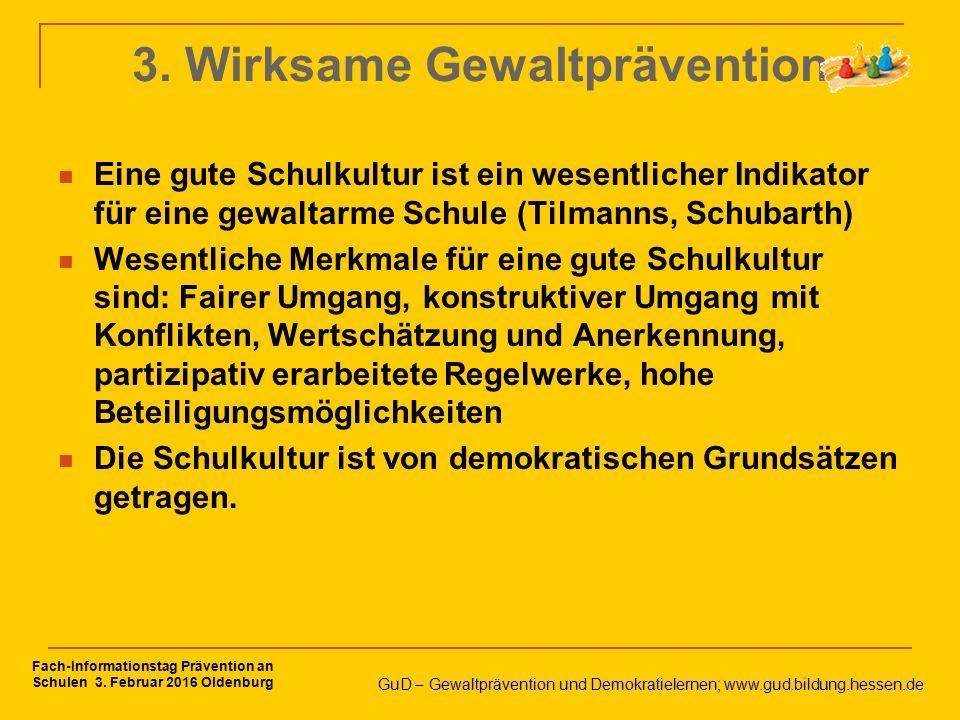 3. Wirksame Gewaltprävention Eine gute Schulkultur ist ein wesentlicher Indikator für eine gewaltarme Schule (Tilmanns, Schubarth) Wesentliche Merkmal