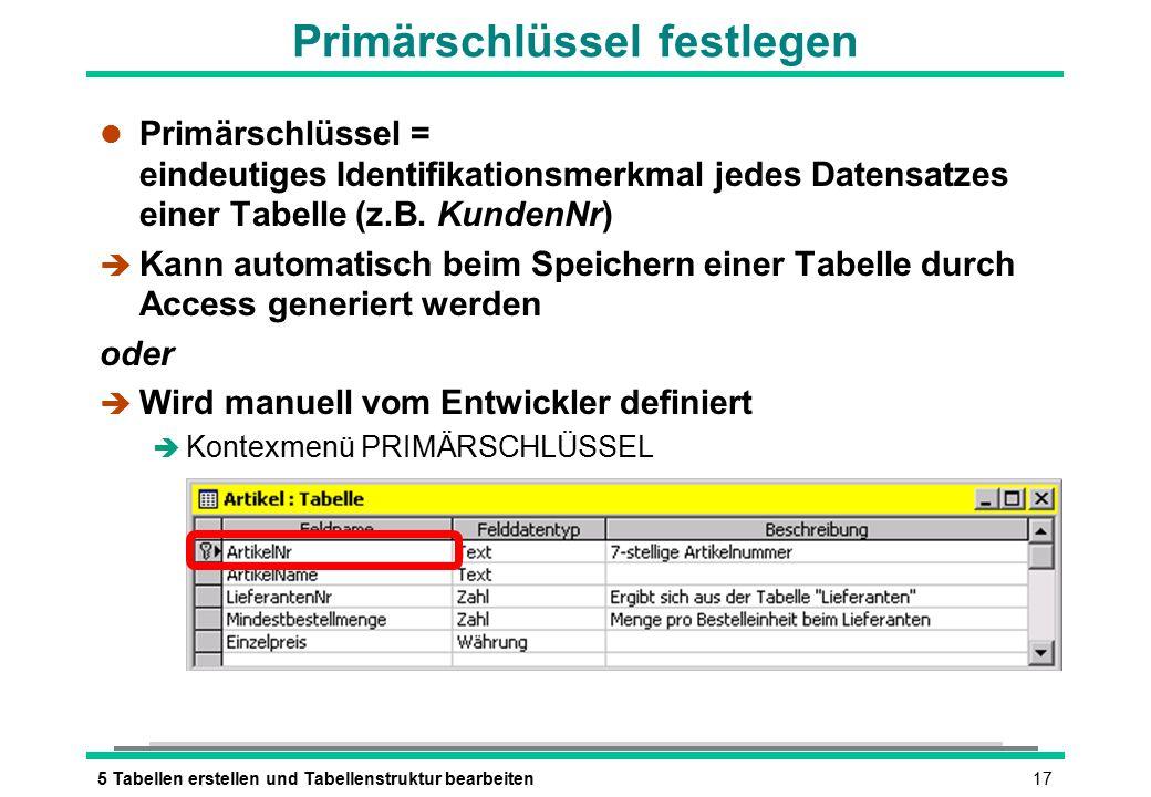 175 Tabellen erstellen und Tabellenstruktur bearbeiten Primärschlüssel festlegen l Primärschlüssel = eindeutiges Identifikationsmerkmal jedes Datensatzes einer Tabelle (z.B.