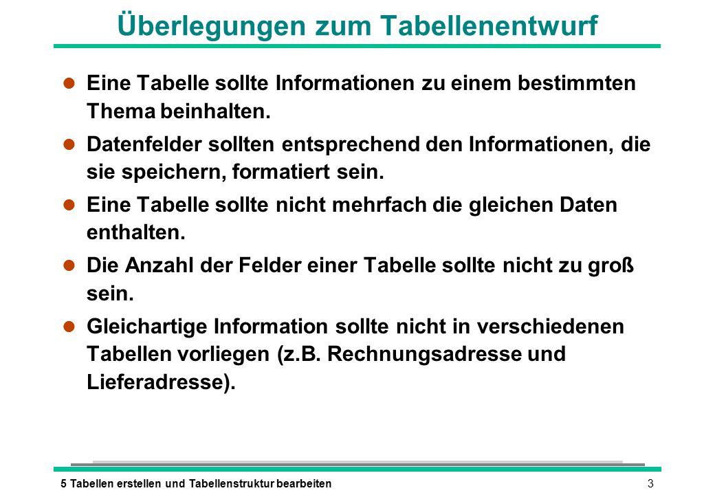 45 Tabellen erstellen und Tabellenstruktur bearbeiten Tabellen mit dem Tabellen-Assistenten erstellen oder è è TABELLEN-ASSISTENT