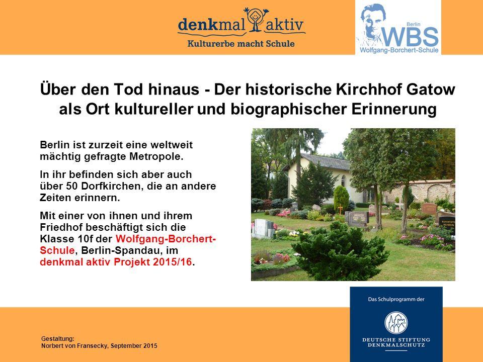Über den Tod hinaus - Der historische Kirchhof Gatow als Ort kultureller und biographischer Erinnerung Berlin ist zurzeit eine weltweit mächtig gefragte Metropole.