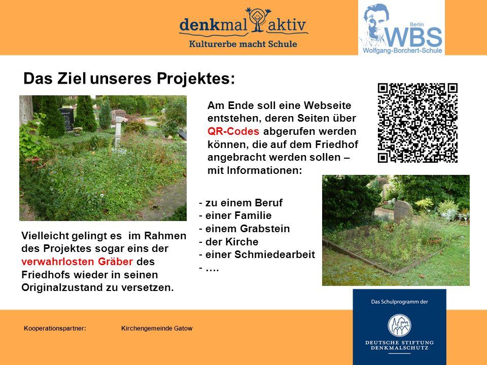 Das Ziel unseres Projektes: Am Ende soll eine Webseite entstehen, deren Seiten über QR-Codes abgerufen werden können, die auf dem Friedhof angebracht werden sollen – mit Informationen: - zu einem Beruf - einer Familie - einem Grabstein - der Kirche - einer Schmiedearbeit - ….