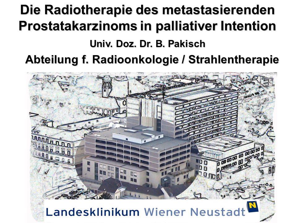 Die Radiotherapie des metastasierenden Prostatakarzinoms in palliativer Intention Univ. Doz. Dr. B. Pakisch Abteilung f. Radioonkologie / Strahlenther