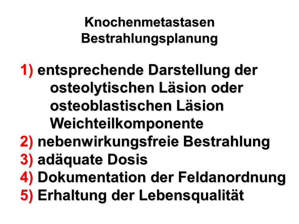 Knochenmetastasen Bestrahlungsplanung 1) entsprechende Darstellung der osteolytischen Läsion oder osteoblastischen Läsion Weichteilkomponente 2) neben