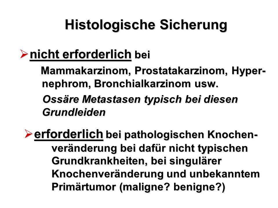 Histologische Sicherung  nicht erforderlich bei Mammakarzinom, Prostatakarzinom, Hyper- nephrom, Bronchialkarzinom usw. Mammakarzinom, Prostatakarzin