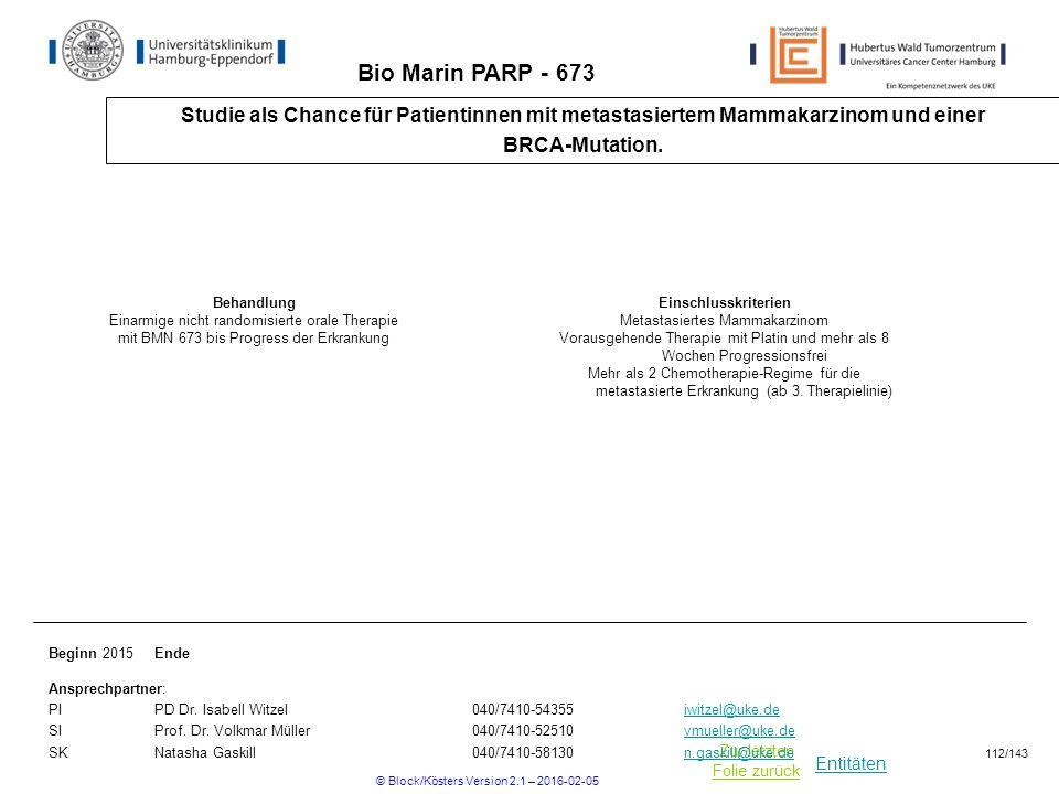 Entitäten Zur letzten Folie zurück Bio Marin PARP - 673 Studie als Chance für Patientinnen mit metastasiertem Mammakarzinom und einer BRCA-Mutation.