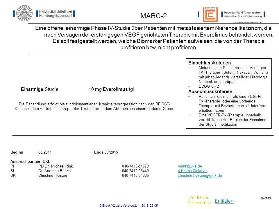 Entitäten Zur letzten Folie zurück MARC-2 Eine offene, einarmige Phase IV-Studie über Patienten mit metastasiertem Nierenzellkarzinom, die nach Versagen der ersten gegen VEGF gerichteten Therapie mit Everolimus behandelt werden.