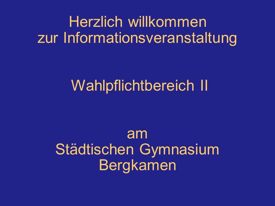 Herzlich willkommen zur Informationsveranstaltung Wahlpflichtbereich II am Städtischen Gymnasium Bergkamen
