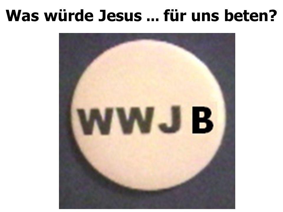 Was würde Jesus... für uns beten?