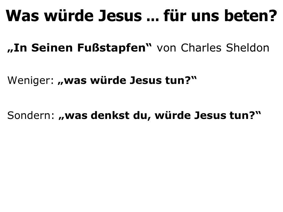 """Weniger: """"was würde Jesus tun?"""" Sondern: """"was denkst du, würde Jesus tun?"""" Was würde Jesus... für uns beten? """"In Seinen Fußstapfen"""" von Charles Sheldo"""
